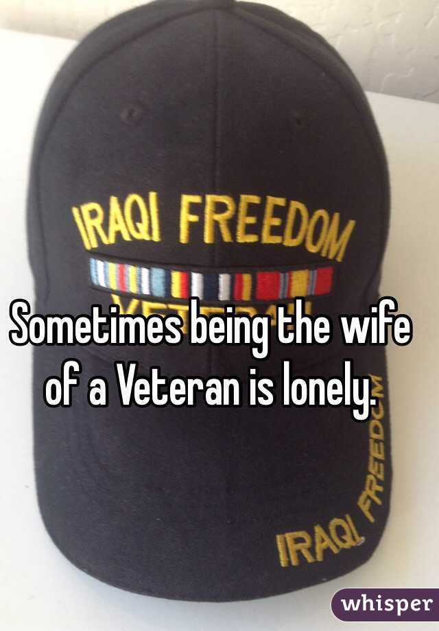 Sometimes being the wife of a Veteran is lonely.