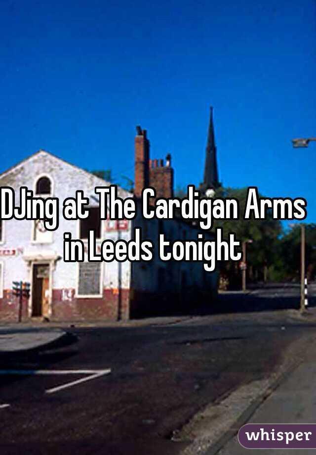 DJing at The Cardigan Arms in Leeds tonight