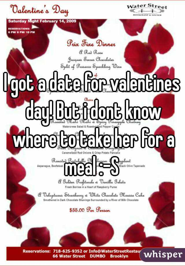 I got a date for valentines day! But i dont know where to take her for a meal :-S
