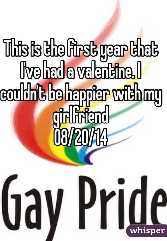 This is the first year that I've had a valentine. I couldn't be happier with my girlfriend  08/20/14