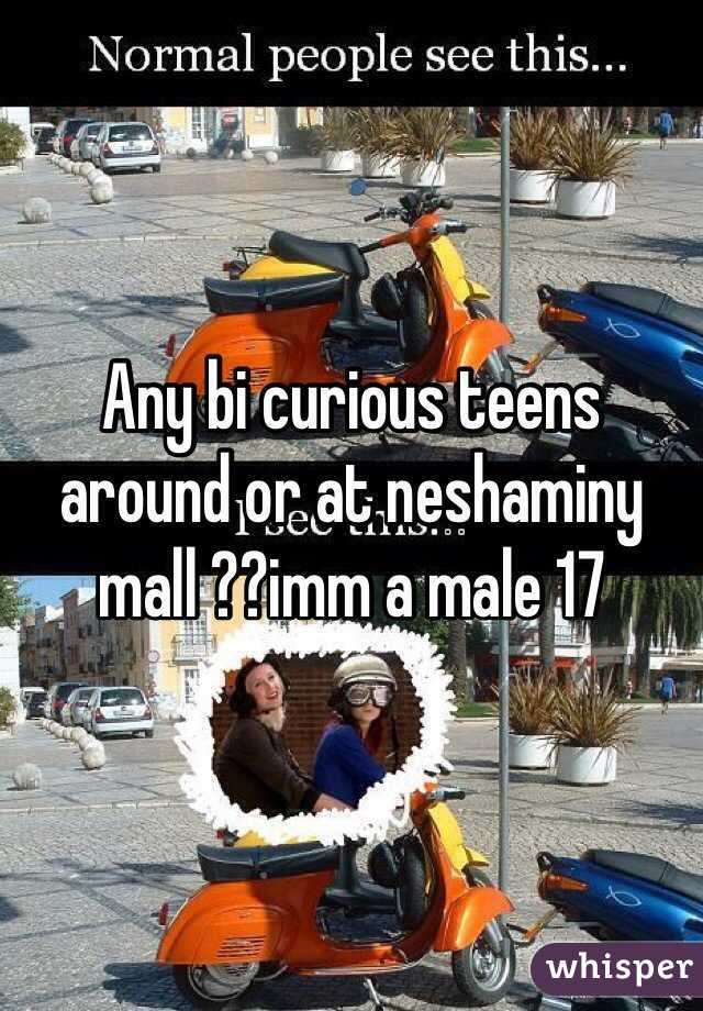 Any bi curious teens around or at neshaminy mall ??imm a male 17