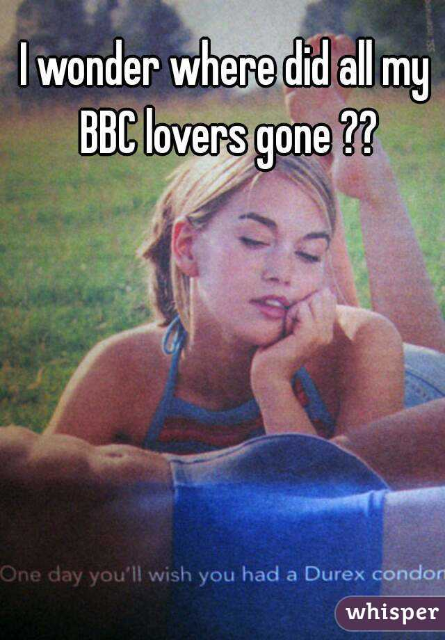 I wonder where did all my BBC lovers gone ??