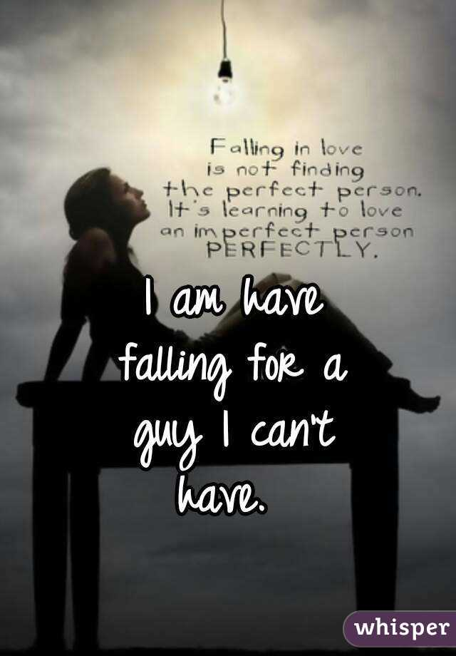 I am have falling for a guy I can't have.