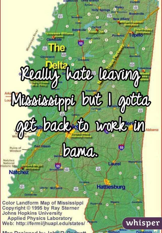 Really hate leaving Mississippi but I gotta get back to work in bama.