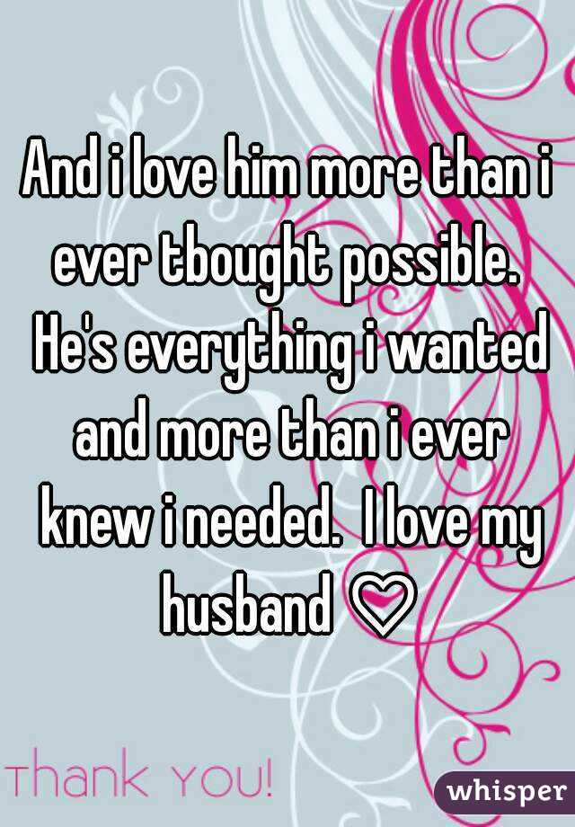 And i love him more than i ever tbought possible.  He's everything i wanted and more than i ever knew i needed.  I love my husband ♡