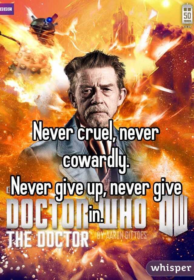 Never cruel, never cowardly.  Never give up, never give in.