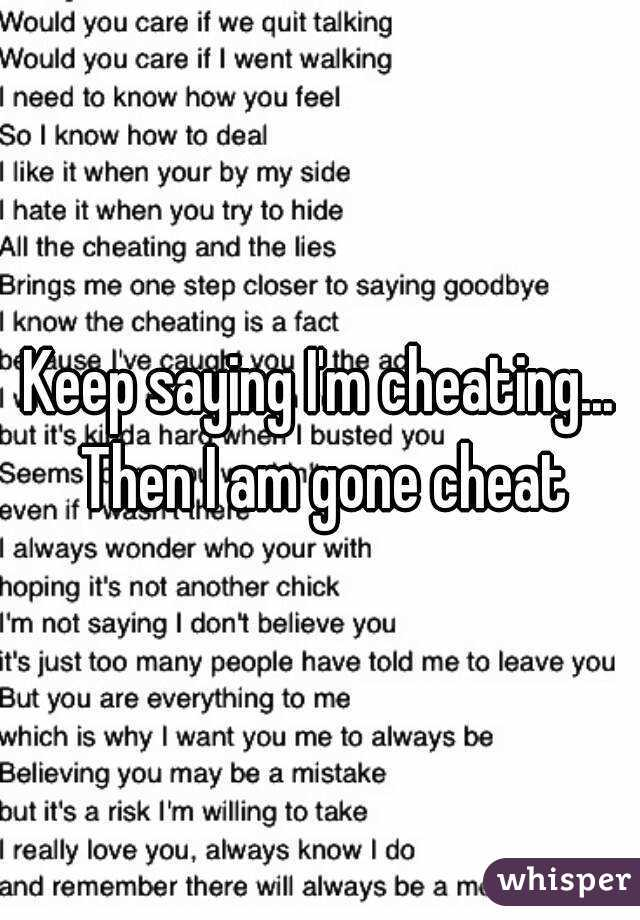 Keep saying I'm cheating... Then I am gone cheat