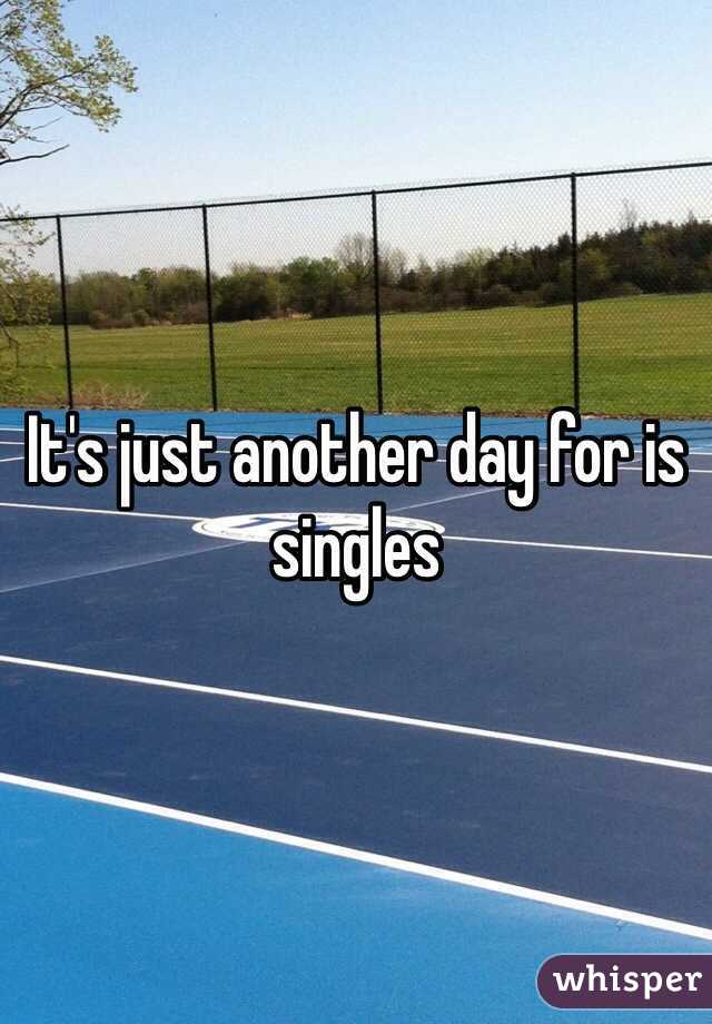 It's just another day for is singles