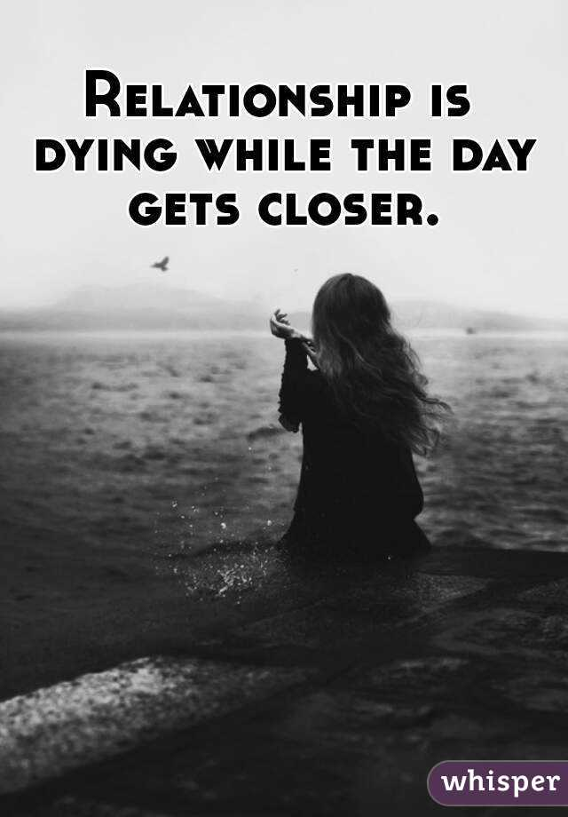 Relationship is dying while the day gets closer.