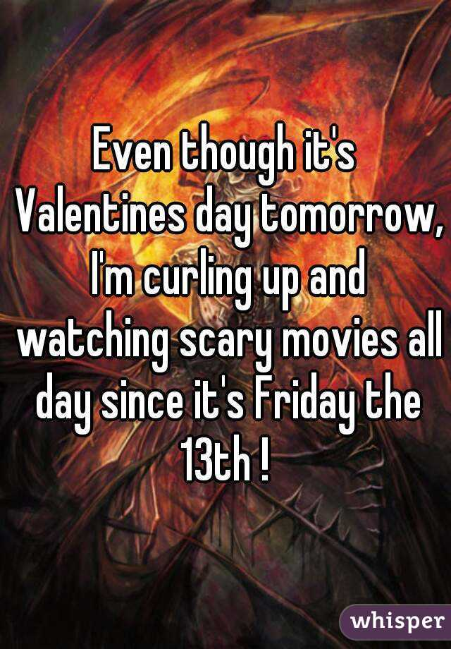 Even though it's Valentines day tomorrow, I'm curling up and watching scary movies all day since it's Friday the 13th !