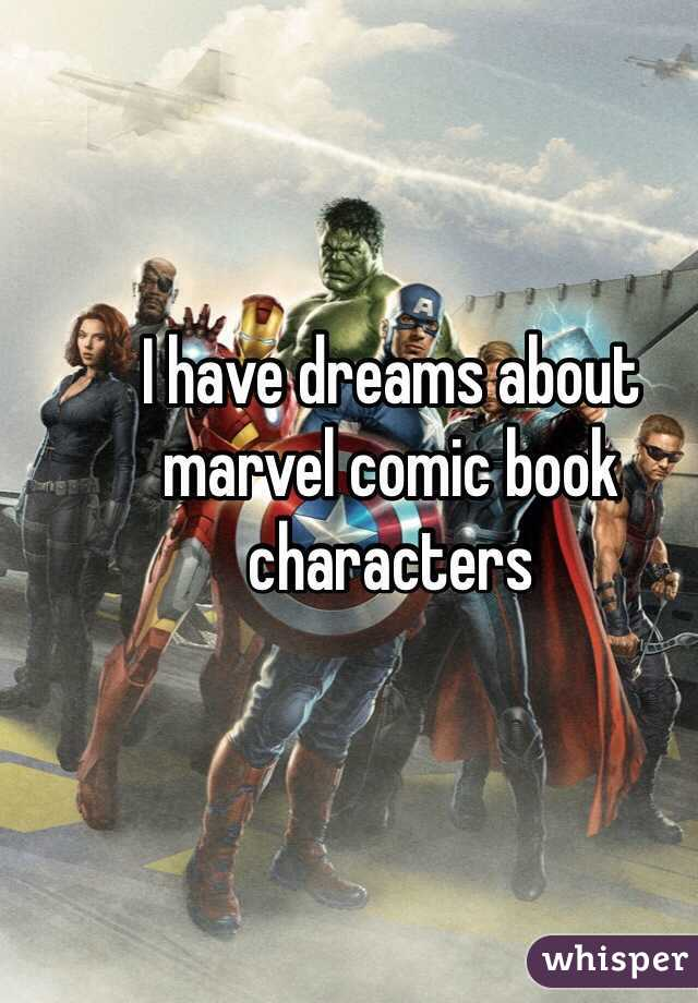 I have dreams about marvel comic book characters