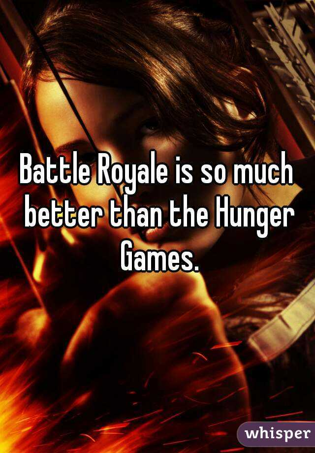 Battle Royale is so much better than the Hunger Games.