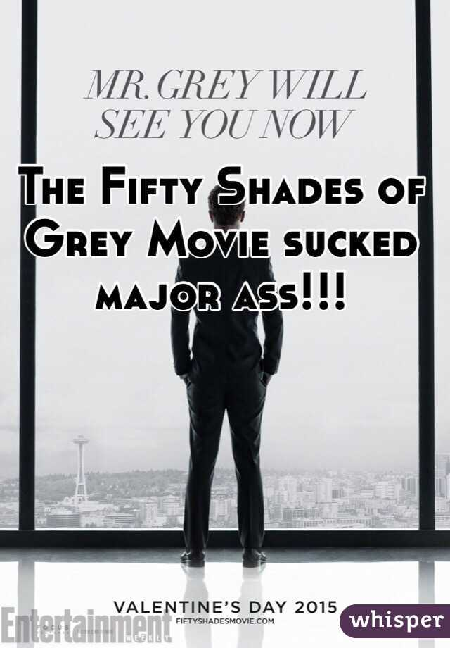 The Fifty Shades of Grey Movie sucked major ass!!!