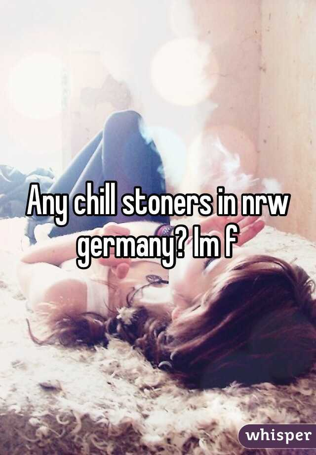 Any chill stoners in nrw germany? Im f