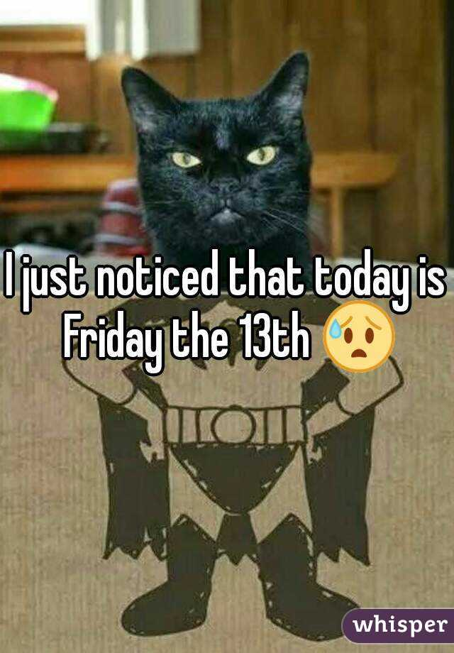 I just noticed that today is Friday the 13th 😰