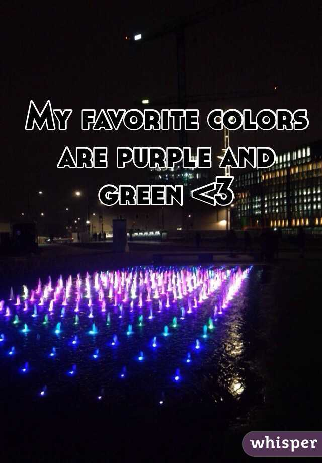 My favorite colors are purple and green <3