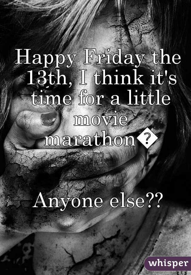 Happy Friday the 13th, I think it's time for a little movie marathon😏  Anyone else??