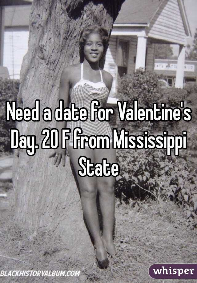 Need a date for Valentine's Day. 20 F from Mississippi State