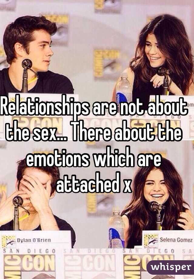 Relationships are not about the sex... There about the emotions which are attached x