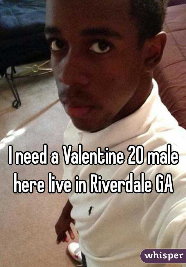 I need a Valentine 20 male here live in Riverdale GA