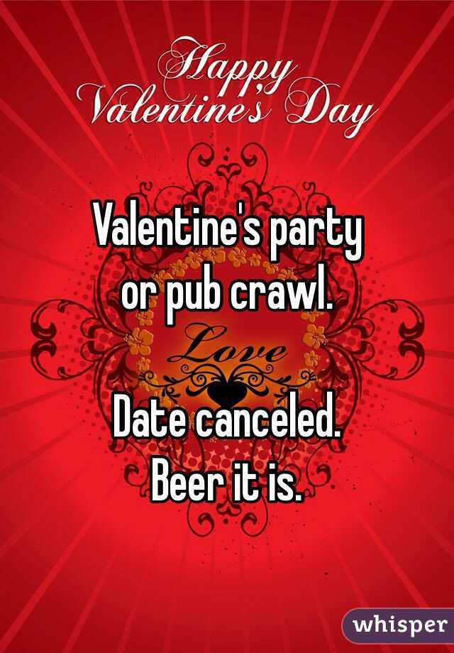Valentine's party or pub crawl.  Date canceled. Beer it is.