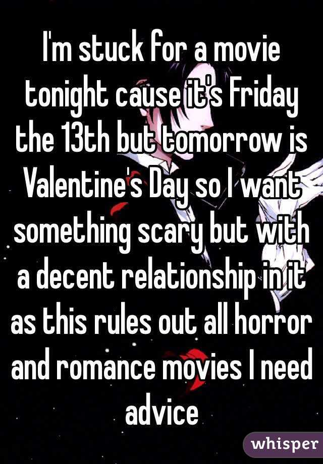 I'm stuck for a movie tonight cause it's Friday the 13th but tomorrow is Valentine's Day so I want something scary but with a decent relationship in it as this rules out all horror and romance movies I need advice
