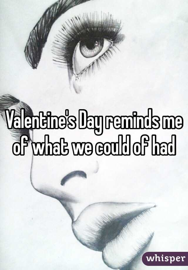 Valentine's Day reminds me of what we could of had