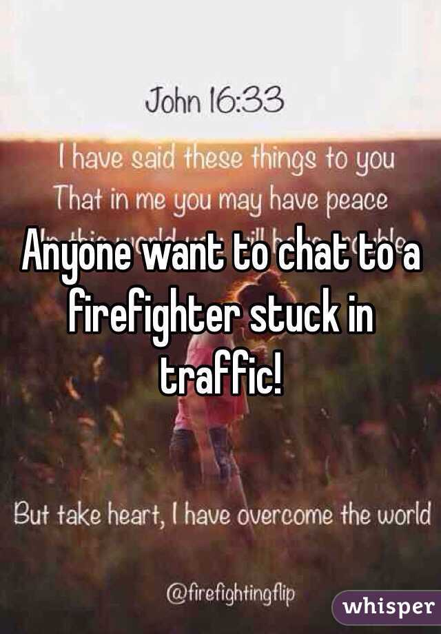 Anyone want to chat to a firefighter stuck in traffic!