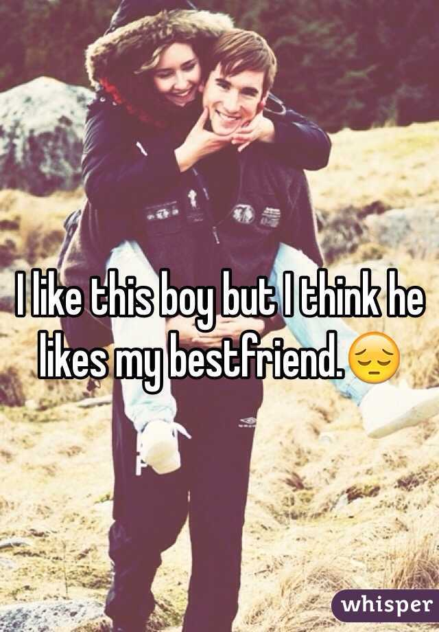 I like this boy but I think he likes my bestfriend.😔
