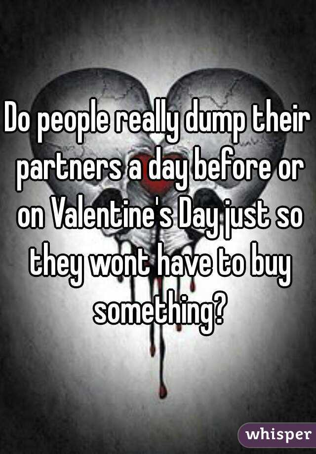 Do people really dump their partners a day before or on Valentine's Day just so they wont have to buy something?