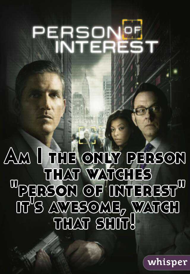 """Am I the only person that watches """"person of interest"""" it's awesome, watch that shit!"""