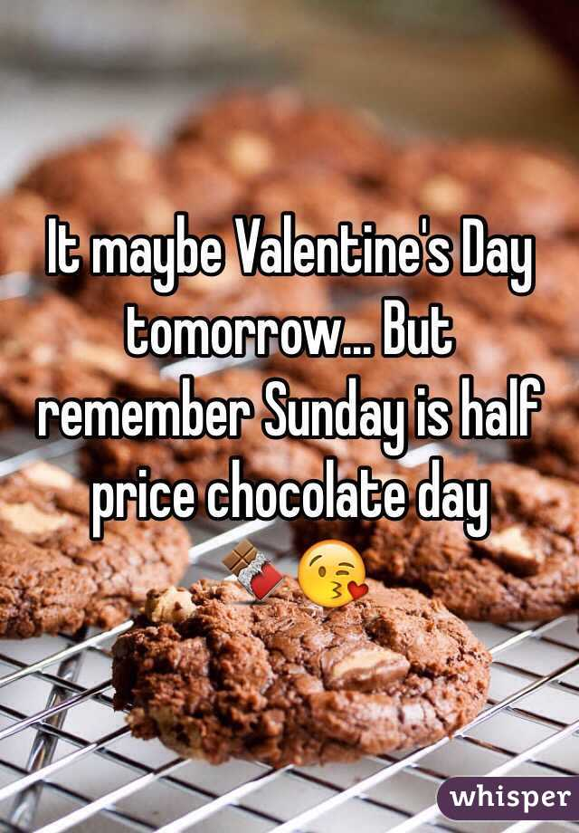 It maybe Valentine's Day tomorrow... But remember Sunday is half price chocolate day  🍫😘