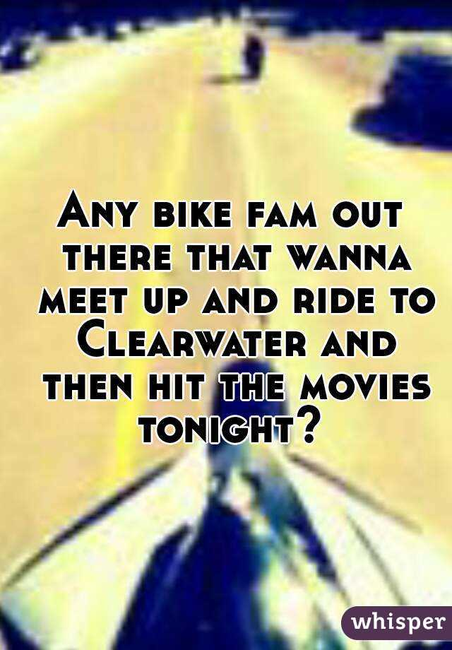Any bike fam out there that wanna meet up and ride to Clearwater and then hit the movies tonight?