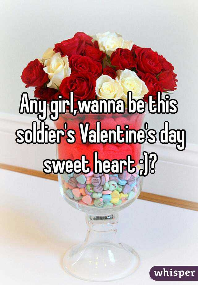 Any girl,wanna be this soldier's Valentine's day sweet heart ;)?