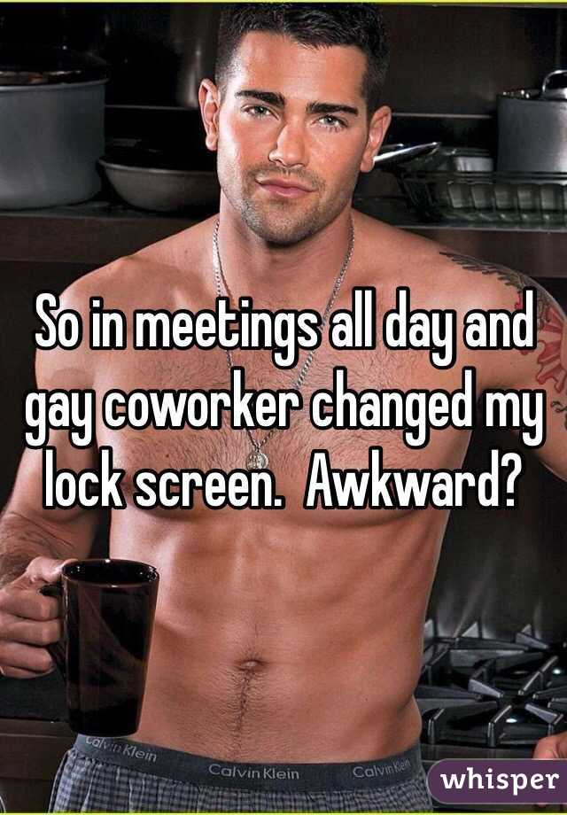 So in meetings all day and gay coworker changed my lock screen.  Awkward?