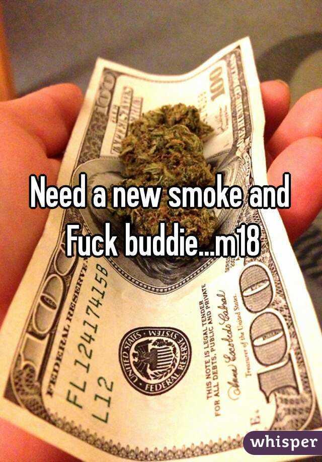 Need a new smoke and Fuck buddie...m18