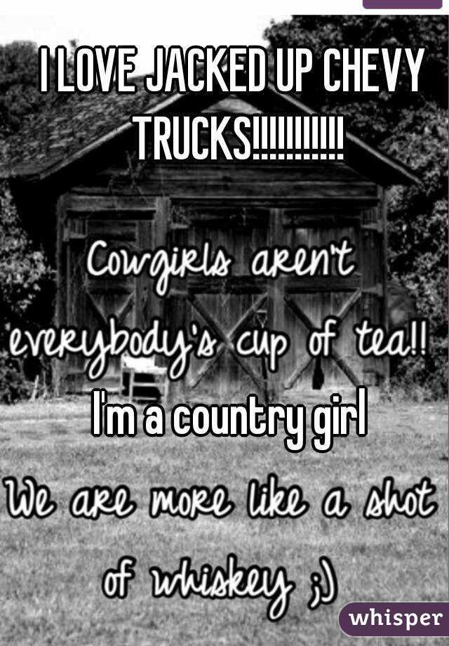 I LOVE JACKED UP CHEVY TRUCKS!!!!!!!!!!!    I'm a country girl