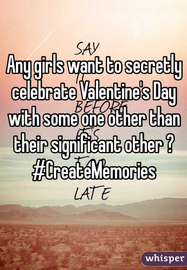Any girls want to secretly celebrate Valentine's Day with some one other than their significant other ? #CreateMemories