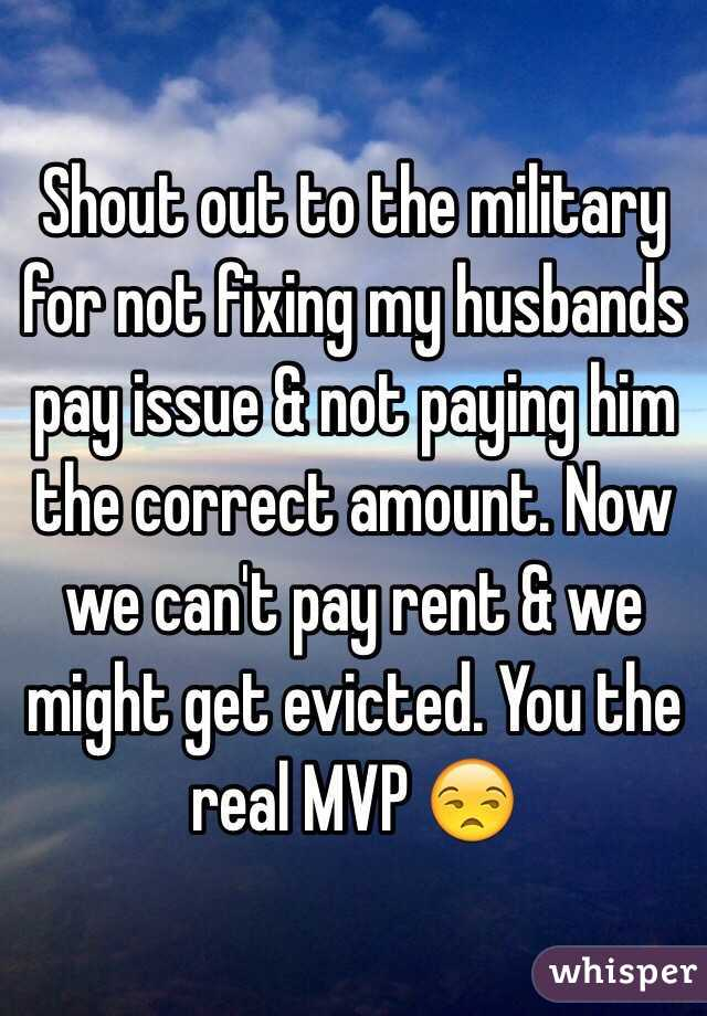 Shout out to the military for not fixing my husbands pay issue & not paying him the correct amount. Now we can't pay rent & we might get evicted. You the real MVP 😒