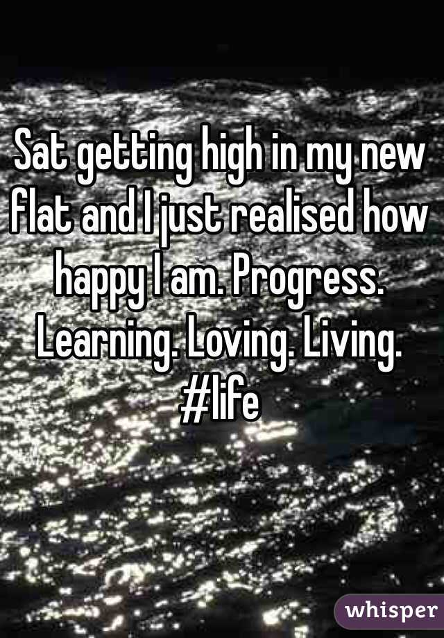 Sat getting high in my new flat and I just realised how happy I am. Progress. Learning. Loving. Living.  #life
