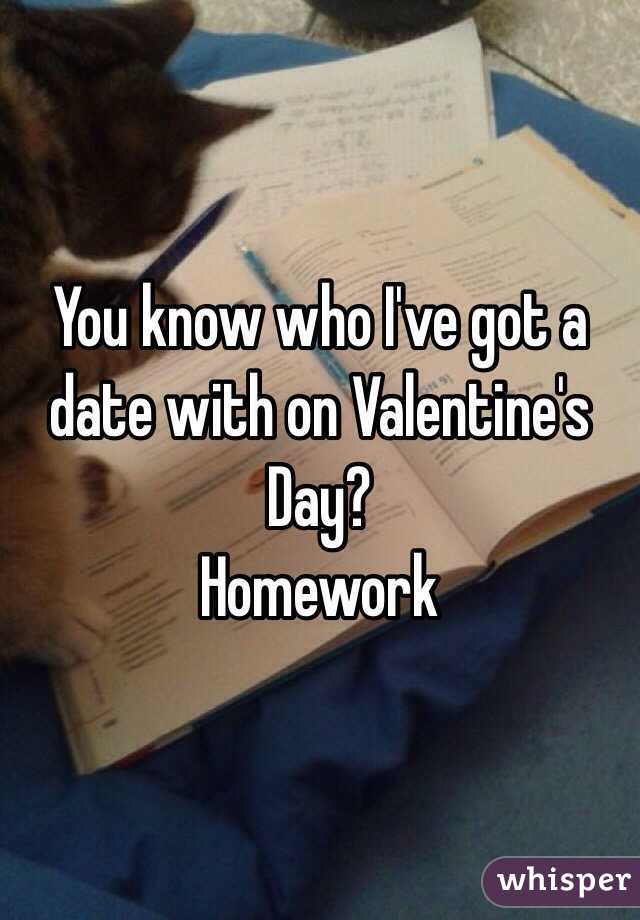 You know who I've got a date with on Valentine's Day?  Homework