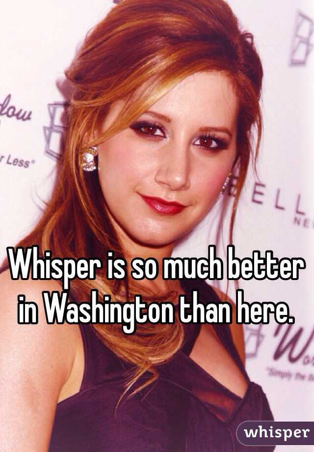 Whisper is so much better in Washington than here.