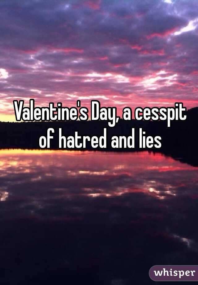 Valentine's Day, a cesspit of hatred and lies