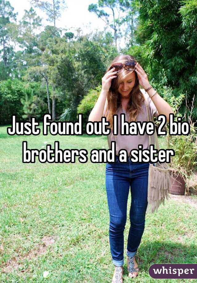 Just found out I have 2 bio brothers and a sister