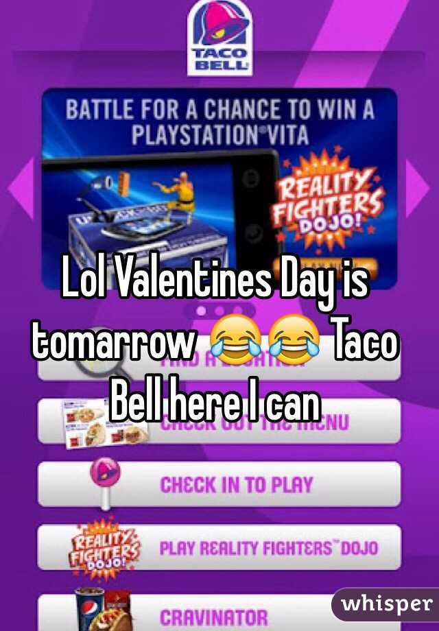 Lol Valentines Day is tomarrow 😂😂 Taco Bell here I can