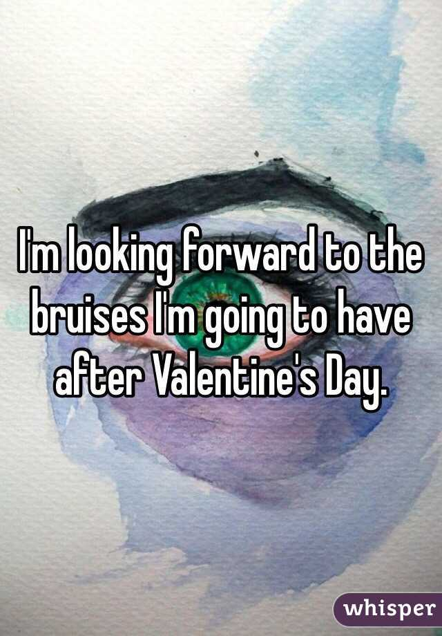 I'm looking forward to the bruises I'm going to have after Valentine's Day.