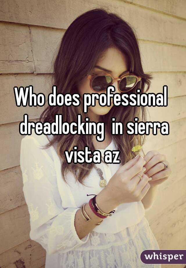 Who does professional  dreadlocking  in sierra vista az