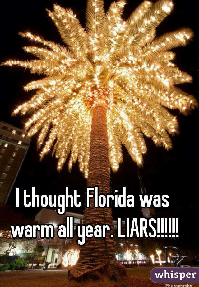 I thought Florida was warm all year. LIARS!!!!!!
