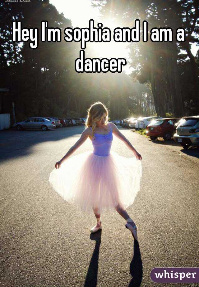 Hey I'm sophia and I am a dancer