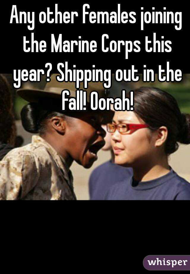Any other females joining the Marine Corps this year? Shipping out in the fall! Oorah!